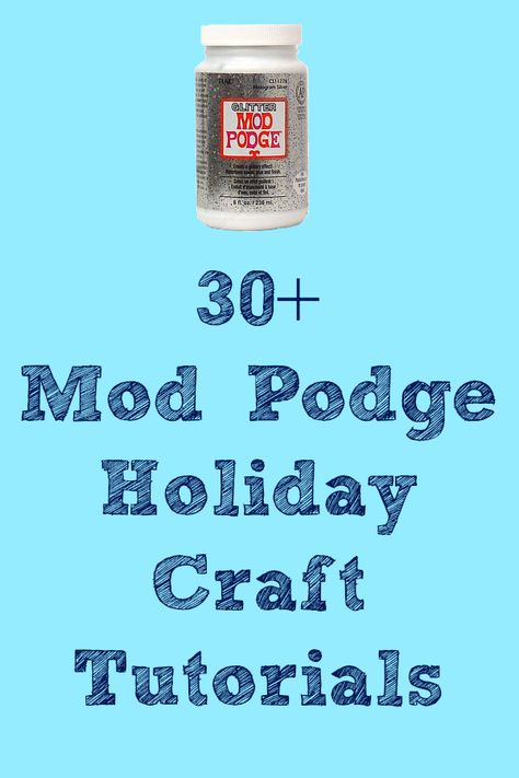 30+ Mod Podge holiday craft tutorials - some great gift ideas!