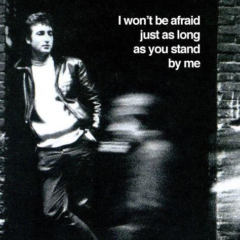 I Won T Be Afraid Just As Long As You Stand By Me John Lennon Beatles John Lennon Birthday John Lennon Quotes