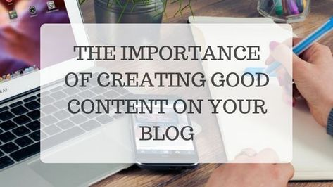 The Importance of Creating Good Content on Your Blog - Mrs Mummy Harris