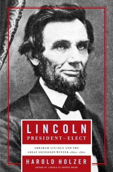 Lincoln President-Elect : Abraham Lincoln and the Great Secession Winter, 1860-1861