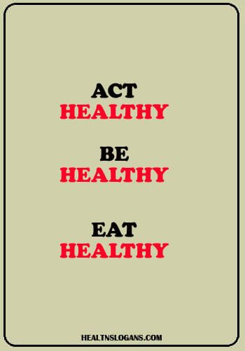 Act Healthy Be Healthy Eat Healthy Healthyeatingslogans Healthslogans Eating Food Nutrition Healthy Eating Slogans Healthy Food Slogans Health Slogans