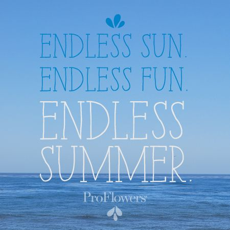 When You Live In The Moment, Your Summer Will Be Endless. #ProFlowers # Quotes #Summer | Summer Life | Pinterest | Summer Quotes, Summer And Surf  Quotes