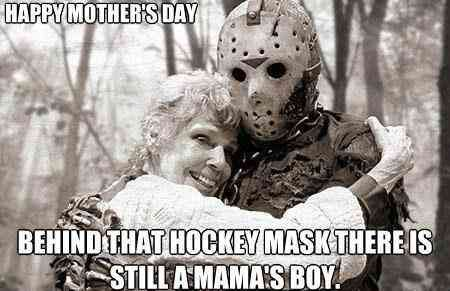 Happy Mother S Day Behind That Hockey Mask There Is Still A Mama S Boy Mem Best Of Memes Happy Mother S Day Funny Happy Mother Day Quotes Mothers Day Meme