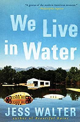 We Live In Water Stories Walter Jess 9780061926624 Amazon Com Books In 2020 Good New Books Jess Walter Favorite Books