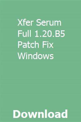 Xfer Serum Full 1 20 B5 Patch Fix Windows download online full