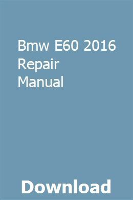 Bmw E60 2016 Repair Manual Owners Manuals Repair Manuals Manual