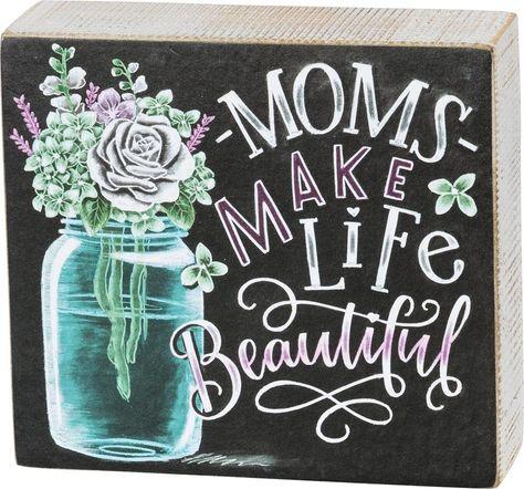 "Box Sign ""Moms Make Life Beautiful!"" #1060"