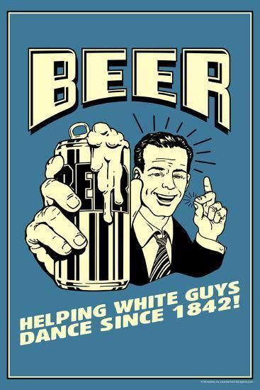 Beer Helping White Guys Dance Funny Retro Poster Posters Retrospoofs Allposters Com In 2020 Retro Poster Beer Quotes Funny Funny Beer Signs