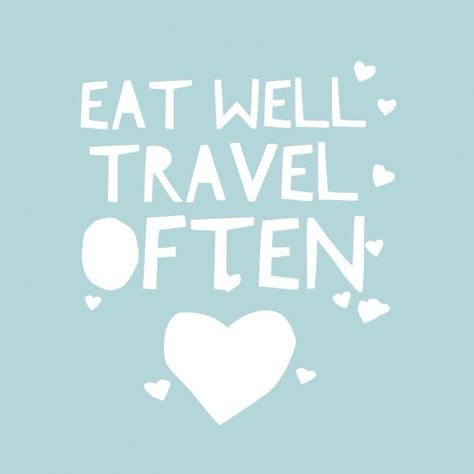Wednesday Words of Wisdom - Eat and Travel