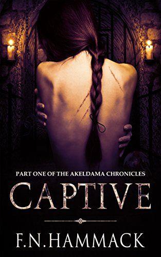 Captive The Akeldama Chronicles By F N Hammack Https Www Amazon Com Dp B075c5f8h6 Ref Cm Sw R Pi Dp X Zep Zbav4xaf2 Book Release Books Ebook Pdf