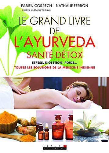 Telecharger Le Grand Livre De L Ayurveda Sante Detox Toutes Les Solutions De La Medecine Indienne Pdf Par Fabie Ayurveda Medecine Indienne Massage Ayurvedique