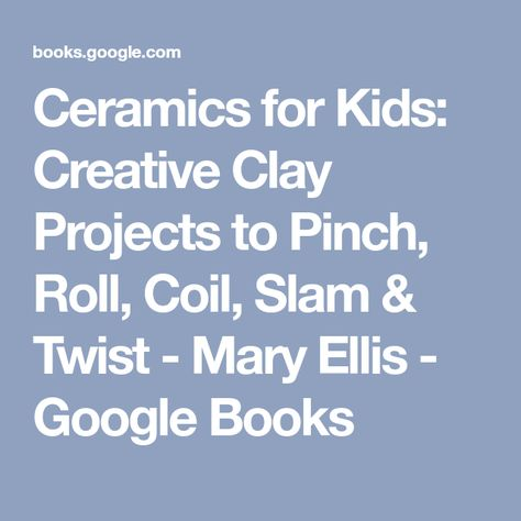 Coil Roll Ceramics for Kids: Creative Clay Projects to Pinch Slam /& Twist