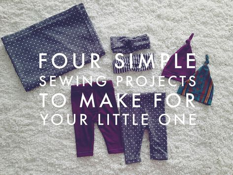Four simple sewing projects to make for your little one! Baby leggings, turban headbands, topknot newborn hats, and receiving blankets. #diy #crafts