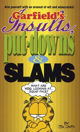 Garfield S Insults Put Downs And Slams By Jim Davis 9780345386892 Penguinrandomhouse Com Books In 2021 Garfield Wisecrack Insulting
