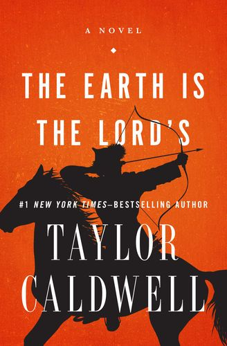 Pdf Free Download The Earth Is The Lord S By Taylor Caldwell The