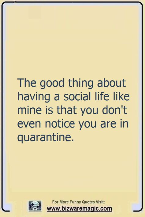 The good thing about having a social life like mine is that you don't even notice you are in quarantine. Click The Pin For More Funny Quotes. Share the Cheer - Please Re-Pin. #funny #funnyquotes #quotes #quotestoliveby #dailyquote #wittyquotes #2020 #joke #COVID19 #coronavirus #pandemic #TheDragonflyChallenge