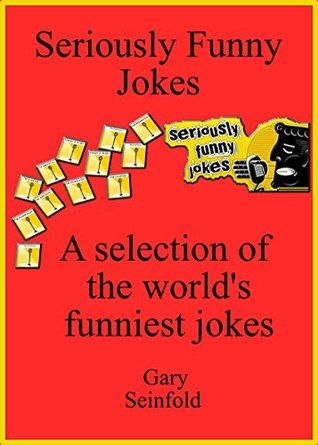 Seriously Funny Jokes: A selection of the world's funniest