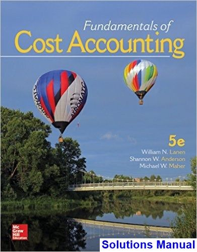 Fundamentals Of Cost Accounting 5th Edition Lanen Solutions Manual Digital Deal Promotion 2021