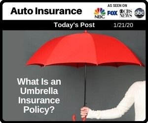 Auto Insurance What Is An Umbrella Insurance Policy In 2020