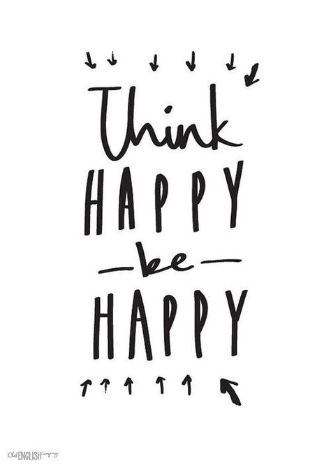 """Think Happy, Be Happy"""