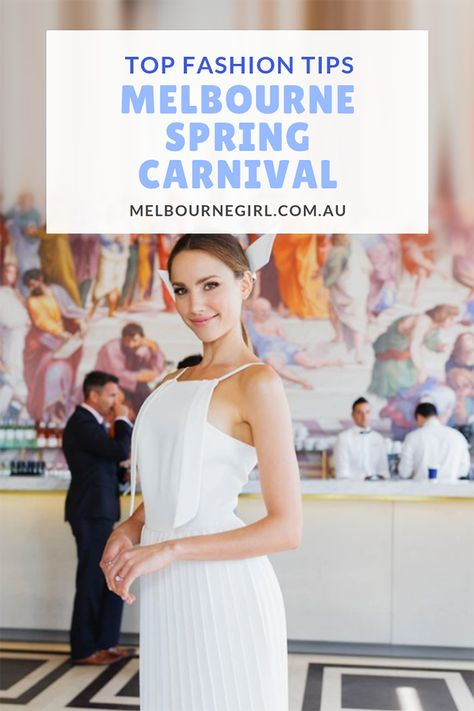 Fashion Tips For Spring Racing Carnival Spring Racing Carnival Spring Carnival Melbourne Girl