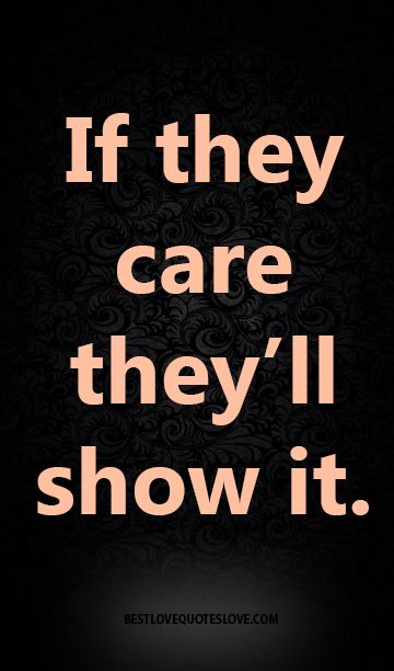 If They Care They Ll Show It Psychology Quotes Best Love Quotes Inspirational Quotes
