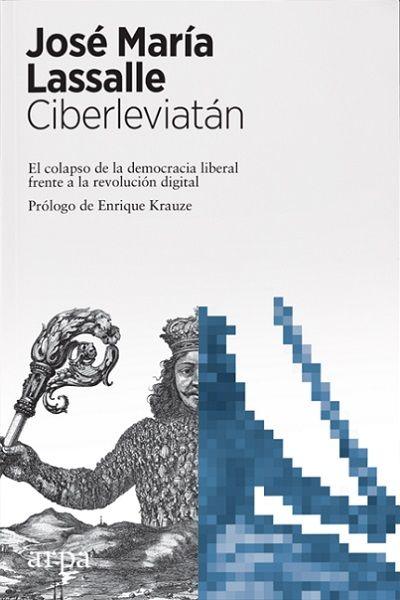 Ciberleviatán El Colapso De La Democracia Liberal Frente A La Revolución Digital De José María Lassalle Ebook Ebooks Library Kobo