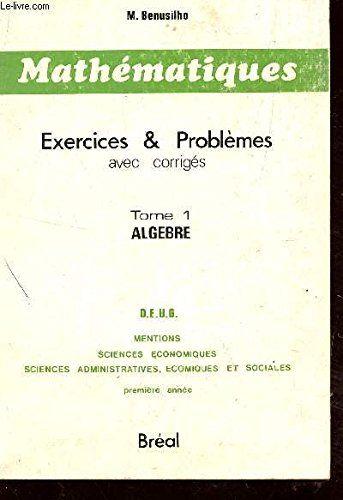 Mathematiques Exercices Et Problemes Avec Corriges Tome 1 Algebre Deug Mentions Sciences Econ Exercices Mathematiques Algebre Mathematiques College