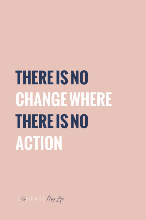 Need a motivational quote for life to help inspire you? - there is no change where there is no action. #motivationalquotes #compassmylife