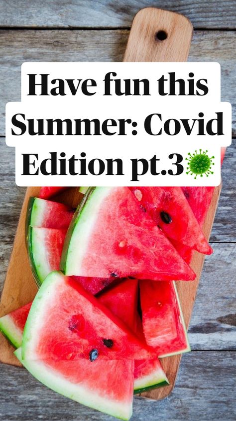 Have fun this Summer: Covid Edition pt.3🦠