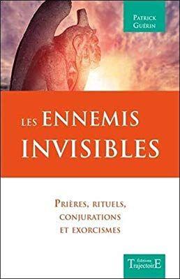 Les Ennemis Invisibles Prieres Rituels Conjurations Et Exorcismes Rituels Priere Rituel De Protection