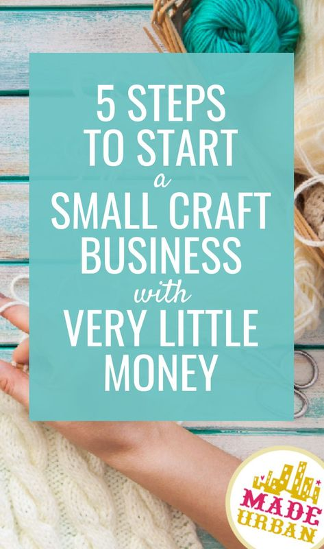 5 Steps to Start a Small Craft Business with Very Little Money