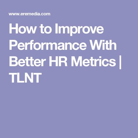 How To Improve Performance With Better Hr Metrics  Tlnt  Career