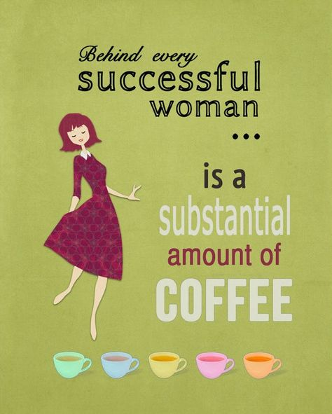 Behind every successful woman is a substantial amount of #coffee