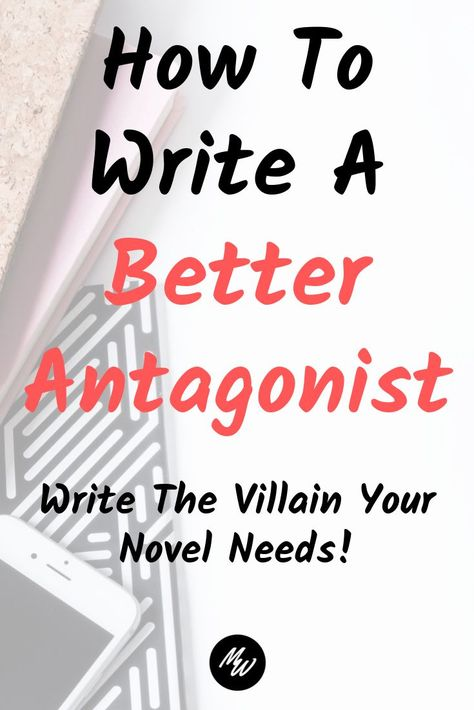 How To Write The Antagonist That Will Make Your Novel Better