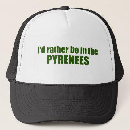 I D Rather Be In The Pyrenees Trucker Hat Zazzle Com Hats Trucker Hat Trucker