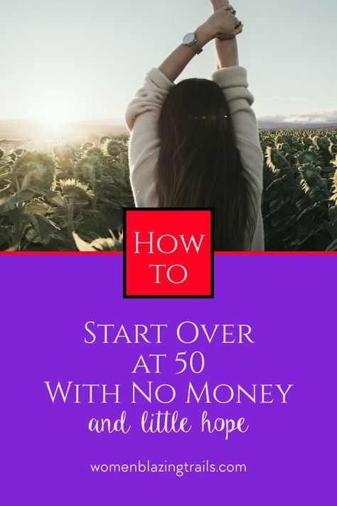How to Start Over at 50 With No Money and Little Hope