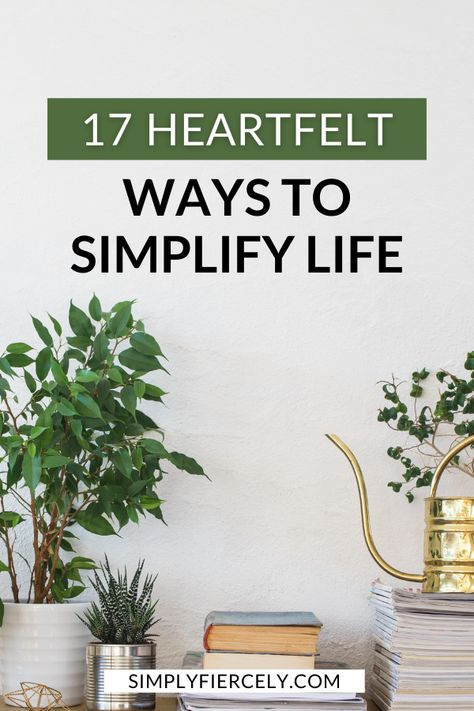 17 Heart-Centred Ways to Simplify Your Life
