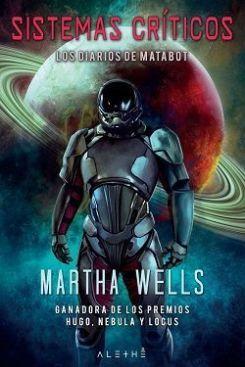 Sistemas Críticos Los Diarios De Matabot 1 Martha Wells Alethé Ediciones Wells Novela De Ciencia Ficcion Ciencia Ficcion