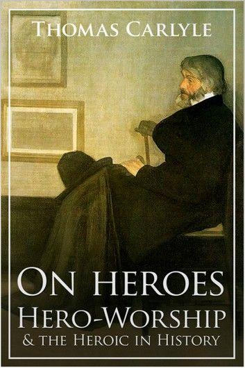 On Heroes Hero Worship And The Heroic In History Ebook By Thomas Carlyle Rakuten Kobo Heroic History Hero