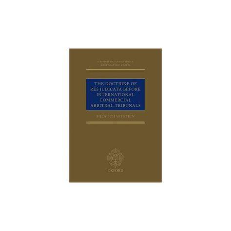 The Doctrine of Res Judicata Before Internat ( Oxford International Arbitration Series) (Hardcover)