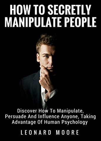 Manipulation How To Secretly Manipulate People Discover How To Manipulate Persuade And Influence Anyone Psychology Books Psychology Thought Provoking Book