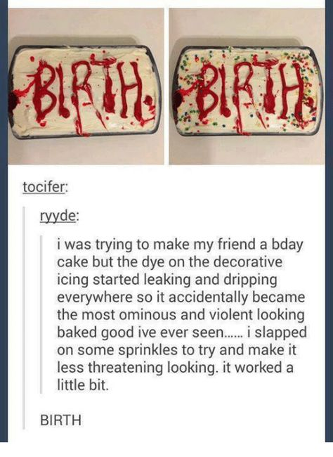 Baked, Dank, and Friends: tocifer ryyde: i was trying to make my friend a bday cake but the dye on the decorative icing started leaking and dripping everywhere so it accidentally became the most ominous and violent looking baked good ive ever seen i slapped on some sprinkles to try and make it less threatening looking. it worked a little bit. BIRTH
