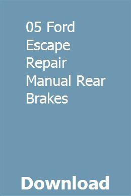 05 Ford Escape Repair Manual Rear Brakes Ford Escape Repair Manuals Rear Brakes