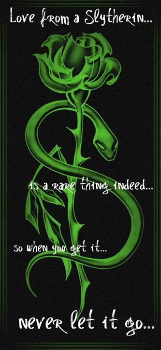 Slytherin: Love from a Slytherin is a rare thing indeed. So when you get it never let it go