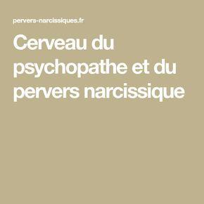 Cerveau Du Psychopathe Et Du Pervers Narcissique Pervers Narcissique Narcissique Psychopathe