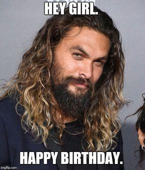 Hey Girl Happy Birthday Jason Moamoa Funny Happy Birthday Wishes Hey Girl Happy Birthday Happy Birthday Funny