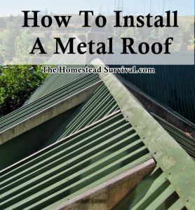 How To Install A Metal Roof Homesteading The Homestead Survival Com Please Share This Pin Metal Roof Metal Roof Installation Roofing Diy