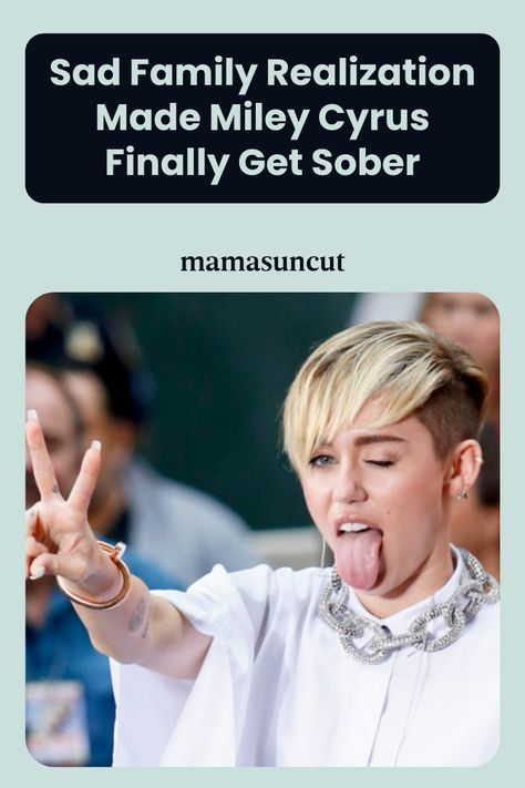 Miley Cyrus has made the decision to get sober. And the reason why is because of a sad family realization she stumbled upon while healing from surgery.