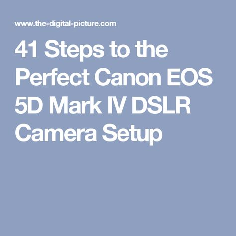 41 Steps to the Perfect Canon EOS 5D Mark IV DSLR Camera Setup